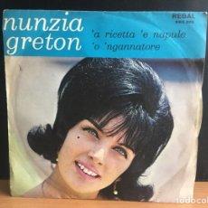 Discos de vinilo: NUNZIA GRETON - 'A RICETTA 'E NAPULE / 'O 'NGANNATORE (REGAL) SRQ 203 (D:NM). Lote 195193701