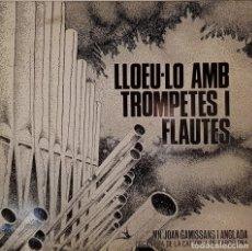 Discos de vinilo: LLOEU-LO AMB TOMPETES I FLAUTES - MN. JOAN GAMISSANS I ANGLADA - ORGANISTA DE LA CATEDRAL DE BCN. Lote 195206280