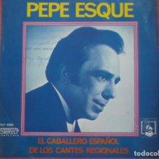 Discos de vinilo: PEPE ESQUE-EL CABALLERO ESPAÑOL DE LOS CANTES REGIONALES-FIRMADO POR EL CANTANTE. Lote 195228498