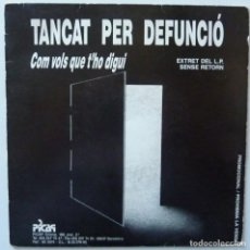 Discos de vinilo: TANCAT PER DEFUNCIÓ // COM VOLS QUE T'HO DIGUI// 1990 // SINGLE. Lote 195264900