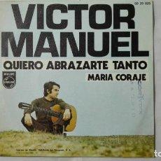Discos de vinilo: DISCO SINGLE - VICTOR MANUEL, QUIERO ABRAZARTE TANTO Y MARIA CORAJE, AÑO 1967. Lote 195297505