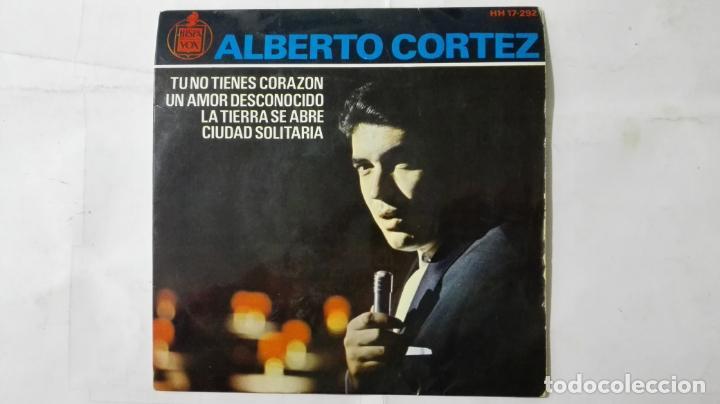 DISCO SINGLE - ALBERTO CORTEZ, TU NO TIENES CORAZON Y TRES MAS, AÑO 1964, DISCOS HISPAVOX (Música - Discos - Singles Vinilo - Solistas Españoles de los 50 y 60)