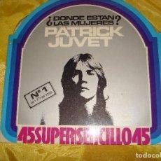 Discos de vinilo: PATRICK JUVET. ¿DONDE ESTAN LAS MUJERES? BARCLAY, 1977. SPAIN. MAXI-SINGLE. IMPECABLE (#) . Lote 195306751