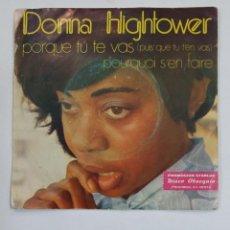 Discos de vinilo: DONNA HIGHTOWER - PORQUE TÚ TE VAS - SINGLE. TDKDS10. Lote 195384666