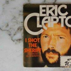 Discos de vinilo: ERIC CLAPTON. I SHOT THE SERIFF. DISPARE AL SERIFF. SINGLE ESPAÑA. Lote 195398456