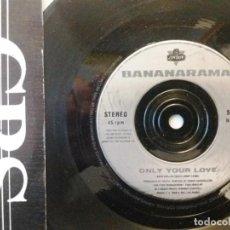 Discos de vinilo: BANANARAMA / ONLY YOUR LOVE / SINGLE 7 INCH. Lote 195401953