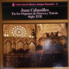 Discos de vinilo: JUAN CABANILLES EN LOS ORGANOS DE DAROCA Y TOLEDO SIGLO XVII. Lote 195458568