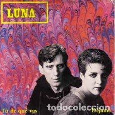 Discos de vinilo: LUNA - TU DE QUE VAS - SINGLE PROMO SPAIN 1984. Lote 195471870