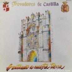 Discos de vinilo: TROVADORES DE CASTILLA - CANTANDO A NUESTRA TIERRA - LP VINILO - FOLKLORE CASTELLANO. Lote 195485637