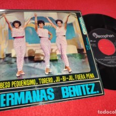Discos de vinilo: HERMANAS BENITEZ UN BESO PEQUEÑISIMO/TORERO/JU-BI-JU/FUERA PENA 7'' EP 1964 DISCOPHON. Lote 195508950
