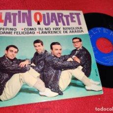 Discos de vinilo: LATIN QUARTET PEPINO/COMO TU NO HAY NINGUNA/DAME FELICIDAD/LAWRENCE DE ARABIA 7'' EP 1963 BELTER. Lote 195511592
