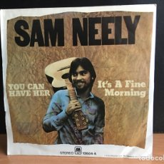 Discos de vinilo: SAM NEELY - YOU CAN HAVE HER / IT'S A FINE MORNING (A&M RECORDS) 13 604-A (D:NM/C:NM). Lote 195532990