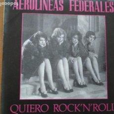 Discos de vinilo: AEROLINEAS FEDERALES QUIERO ROCK´N´ ROLL SINGLE. Lote 195546777