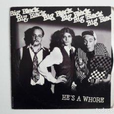 Discos de vinilo: BIG BLACK HE`S A WHORE- MADE IN CANADA. Lote 195876973