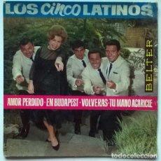 Discos de vinilo: LOS CINCO LATINOS. AMOR PERDIDO/ EN BUDAPEST/ VOLVERÁS/ TU MANO ACARICIÉ. BELTER, SPAIN 1964 EP. Lote 196017003