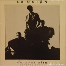 Discos de vinilo: LA UNION. DE AQUI ALLA (VERSION LARGA). MAXI-SINGLE WEA SPAIN 1987.. Lote 196265162