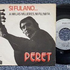 Discos de vinilo: PERET - SI FULANO.../ A MI LAS MUJERES, NI FU, NI FA. EDITADO POR ARIOLA. AÑO 1.971. Lote 196307657
