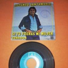 Discos de vinilo: LORENZO SANTAMARIA. SI TU FUERAS MI MUJER. SOÑADOR. ODEON RECORDS 1976. Lote 196775318