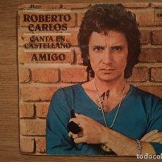 Discos de vinilo: DISCO VINILO SINGLES ROBERTO CARLOS. AMIGO. Lote 197349322