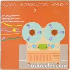 Discos de vinilo: MUSICA ELECTROACUSTICA ESPAÑOLA 3 - CIRCULO DE BELLAS ARTES - JOSÉ M. BERENGUER / GABRIEL BRNCIC ETC. Lote 197762520