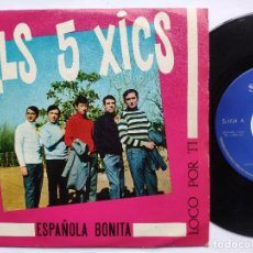 Discos de vinil: ELS 5 XICS - 45 SPAIN PS - MINT * LOCO POR TI / ESPAÑOLA BONITA. Lote 198026110