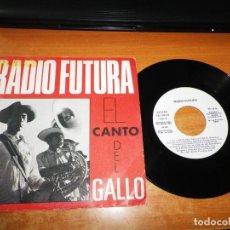Discos de vinilo: RADIO FUTURA EL CANTO DEL GALLO SINGLE VINILO PROMO DEL AÑO 1987 2 TEMAS SANTIAGO AUSERON. Lote 198235630