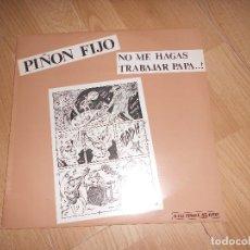 Discos de vinilo: PIÑON FIJO - NO ME HAGAS TRABAJAR PAPA - SNIF 1986. Lote 198261327