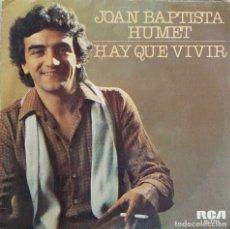 Discos de vinilo: JOAN BAPTISTA HUMET. HAY QUE VIVIR. SINGLE ESPAÑA. Lote 198717705