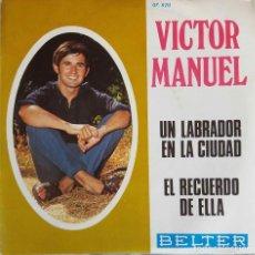 Discos de vinilo: VICTOR MANUEL. UN LABRADOR EN LA CIUDAD. SINGLE. Lote 198717930