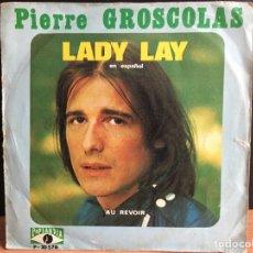 Disques de vinyle: PIERRE GROSCOLAS - LADY LAY (SINGLE) (POPLANDIA) P-30576 (D:VG+). Lote 198796768