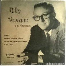 Discos de vinilo: BILLY VAUGHN. WHEELS/ ORANGE BLOSSOM SPECIAL/ LAS HOJAS VERDES DEL VERANO/ O SOLE MIO. LONDON, 1961. Lote 198955863