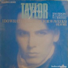 Discos de vinilo: JOHN TAYLOR (DURAN DURAN). I DO WHAT I DO... FILM MIX. 3 TEMAS DE 9 SEMANAS Y MEDIA 1/2. MAXI SINGLE. Lote 199296442