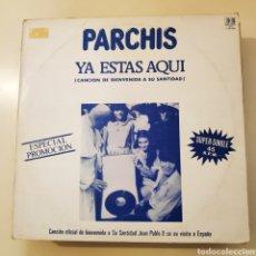 Discos de vinilo: NT PARCHIS - YA ESTAS AQUI (CANCION DE BIENVENIDA A SU SANTIDAD JUAN PABLO II) MAXI VINILO 1982. Lote 199979390