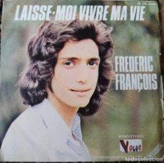 Disques de vinyle: FREDERIC FRANÇOIS - LAISSE-MOI VIVRE MA VIE (SINGLE) (DISQUES VOGUE) (D:VG+/C:VG). Lote 201280745