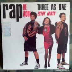 Discos de vinilo: THREE AS ONE – ESTOY HARTO RAP DE AQUI – SPAIN 1990 . Lote 201515586