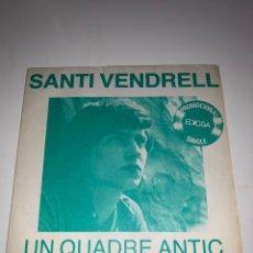 Discos de vinilo: SANTI VENDRELL UN QUADRE ANTIC / TE'N VAS SINGLE. Lote 201705842