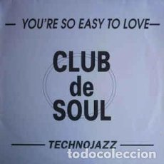 Discos de vinilo: CLUB DE SOUL - YOU'RE SO EASY TO LOVE / TECHNOJAZZ . Lote 201754637