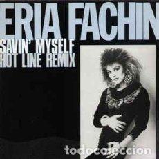 Discos de vinilo: ERIA FACHIN - SAVIN' MYSELF (HOT LINE REMIX) . Lote 201815586