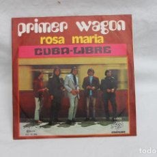 Discos de vinilo: PRIMER WAGON, SINGLE, ROSA MARIA / CUBA LIBRE,. Lote 201903100
