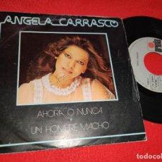 Disques de vinyle: ANGELA CARRASCO AHORA O NUNCA/UN HOMBRE MACHO 7'' SINGLE 1980 ARIOLA. Lote 201993756