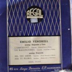 Discos de vinilo: EMILIO VENDRELL: L' EMIGRANT, LA BALENGUERA, ÈL TEU AMOR ROSO, PER TU PLORO REGAL SEDL 19035. Lote 202008897