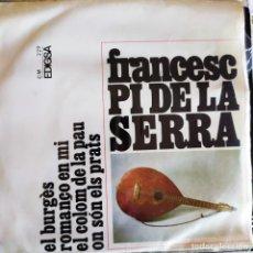 Discos de vinilo: FRANCESC PI DE LA SERRA: EL BURGES,ROMANÇO EN MI, EL COLOM DE LA PAU, ON SON ELS PRATS. EDIGSA 1968 . Lote 202012928