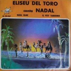 Discos de vinilo: ELISEU DEL TORO CANTA NADAL: EL PETIT TAMBORINER, NADAL BLANC MARFER 1966 UNICO EN TD. Lote 202274385