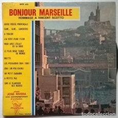 Discos de vinilo: JOSÉ RIVERA. BONJOUR MARSEILLE - HOMMAGE À VINCENT SCOTTO. TRIANON, FRANCE 1962 EP. Lote 202377911