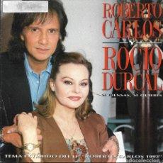 Discos de vinilo: ROBERTO CARLOS Y ROCIO DURCAL - SI PIENSAS, SI QUIERES SINGLE PROMO SPAIN RARO 1991. Lote 202496483