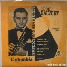 Discos de vinilo: EDDIE CALVERT. MANNEN MED GULLTROPETEN. SONG OF THE GOLDEN TRUMPET/ SUMMEER TIME/ MAMBO IN F/ SOME. Lote 202498652