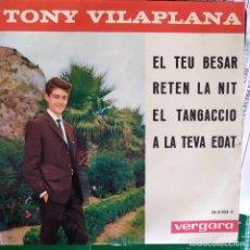 Discos de vinilo: TONY VILAPLANA: EL TEU BESAR,RETEN LA NIT,EL TANGACCIO,A LA TEVA EDAT VERGARA 1963 MUY DIFICIL. Lote 202542851