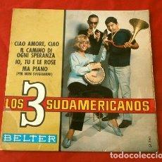 Discos de vinilo: LOS 3 SUDAMERICANOS (EP. 1967) CIAO AMORE - IL CAMINO DI OGNI SPERANZA - MA PIANO. Lote 202675043