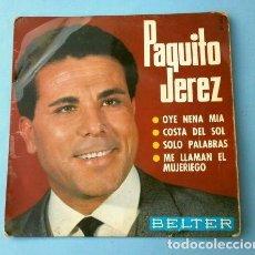 Discos de vinilo: PAQUITO JEREZ (EP. 1966) OYE NENA MIA - COSTA DEL SOL - SOLO PALABRAS - ME LLAMAN EL MUJERIEGO. Lote 295894918