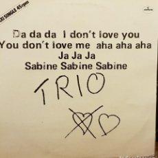 Discos de vinilo: DA DA DA I DON´T LOVE YOU YOU DON´T LOVE ME AHA AHA AHA JA JA JA SABINE SABINE SABINE - TRIO. Lote 202858325